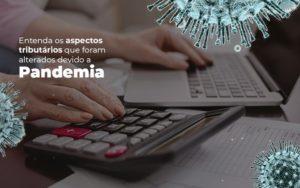 Coronavírus: Quais Os Aspectos Tributários Alterados Devido A Pandemia? Notícias E Artigos Contábeis Notícias E Artigos Contábeis - Ressul Contabilidade e Assessoria | Contabilidade em São Paulo