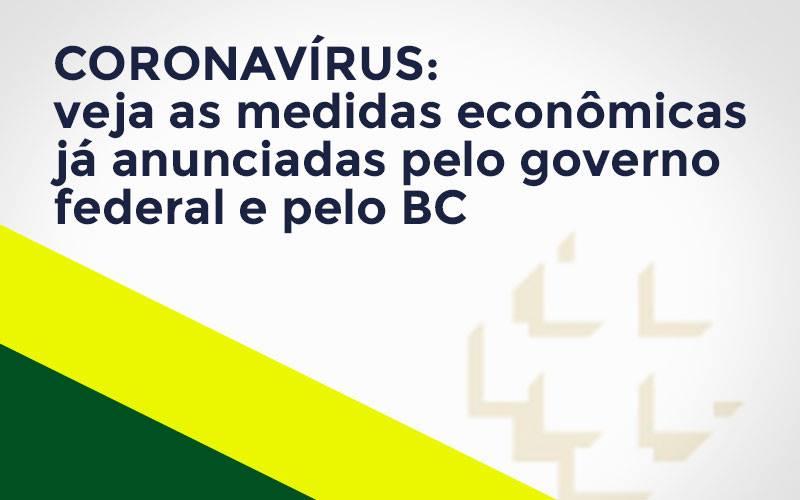 Coronavírus: Veja As Medidas Econômicas Já Anunciadas Pelo Governo Federal E Pelo Bc Notícias E Artigos Contábeis Notícias E Artigos Contábeis - Ressul Contabilidade e Assessoria   Contabilidade em São Paulo