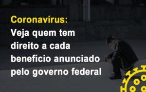 Coronavirus Veja Quem Tem Direito A Cada Beneficio Anunciado Pelo Governo Notícias E Artigos Contábeis Notícias E Artigos Contábeis - Ressul Contabilidade e Assessoria | Contabilidade em São Paulo