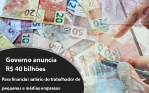 Governo Anuncia R$ 40 Bi Para Financiar Salário Do Trabalhador De Pequenas E Médias Empresas Notícias E Artigos Contábeis Notícias E Artigos Contábeis - Ressul Contabilidade e Assessoria | Contabilidade em São Paulo