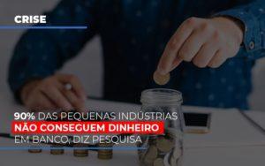 90 Das Pequenas Industrias Nao Conseguem Dinheiro Em Banco Diz Pesquisa Notícias E Artigos Contábeis Notícias E Artigos Contábeis - Ressul Contabilidade e Assessoria | Contabilidade em São Paulo