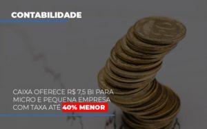 Caixa Oferece 75 Bi Para Micro E Pequena Empresa Com Taxa Ate 40 Menor Notícias E Artigos Contábeis Notícias E Artigos Contábeis - Ressul Contabilidade e Assessoria | Contabilidade em São Paulo
