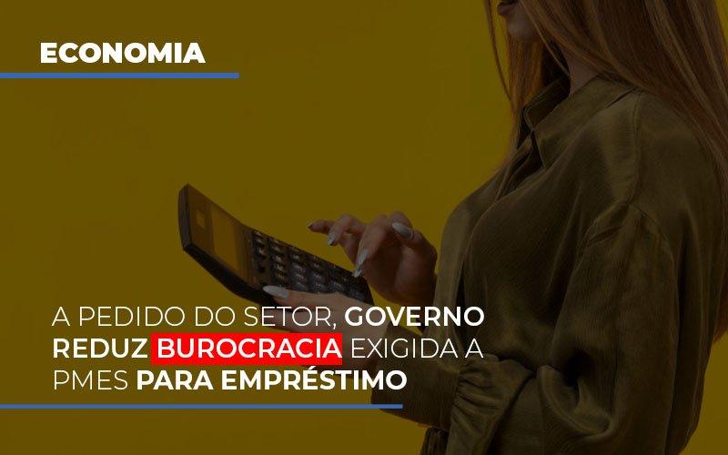 A Pedido Do Setor Governo Reduz Burocracia Exigida A Pmes Para Empresario Notícias E Artigos Contábeis Notícias E Artigos Contábeis - Ressul Contabilidade e Assessoria | Contabilidade em São Paulo