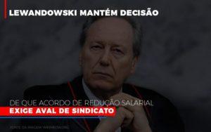 Lewnadowiski Mantem Decisao De Que Acordo De Reducao Salarial Exige Aval Dosindicato Notícias E Artigos Contábeis Notícias E Artigos Contábeis - Ressul Contabilidade e Assessoria | Contabilidade em São Paulo