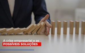 A Crise Empresarial E As Possiveis Solucoes Notícias E Artigos Contábeis Notícias E Artigos Contábeis - Ressul Contabilidade e Assessoria | Contabilidade em São Paulo