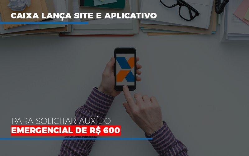 Caixa Lanca Site E Aplicativo Para Solicitar Auxilio Emergencial De Rs 600 Notícias E Artigos Contábeis Notícias E Artigos Contábeis - Ressul Contabilidade e Assessoria | Contabilidade em São Paulo