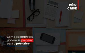 Como As Empresas Podem Se Preparar Para O Pos Crise Notícias E Artigos Contábeis Notícias E Artigos Contábeis - Ressul Contabilidade e Assessoria | Contabilidade em São Paulo