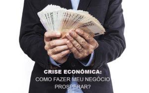 Crise Economica Como Fazer Meu Negocio Prosperar Notícias E Artigos Contábeis Notícias E Artigos Contábeis - Ressul Contabilidade e Assessoria   Contabilidade em São Paulo