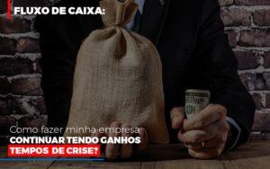 Fluxo De Caixa Como Fazer Minha Empresa Continuar Tendo Ganos Em Tempos De Crise Notícias E Artigos Contábeis Notícias E Artigos Contábeis - Ressul Contabilidade e Assessoria | Contabilidade em São Paulo