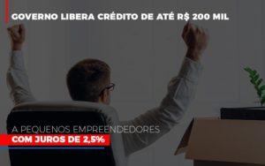 Governo Libera Credito De Ate 200 Mil A Pequenos Empreendedores Com Juros Notícias E Artigos Contábeis Notícias E Artigos Contábeis - Ressul Contabilidade e Assessoria | Contabilidade em São Paulo