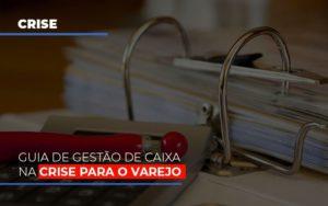 Guia De Gestao De Caixa Na Crise Para O Varejo Notícias E Artigos Contábeis Notícias E Artigos Contábeis - Ressul Contabilidade e Assessoria | Contabilidade em São Paulo