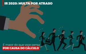 Ir 2020 Multa Por Atraso E Maior Do Que Voce Pensa Por Causa Do Calculo Restituição Notícias E Artigos Contábeis Notícias E Artigos Contábeis - Ressul Contabilidade e Assessoria | Contabilidade em São Paulo
