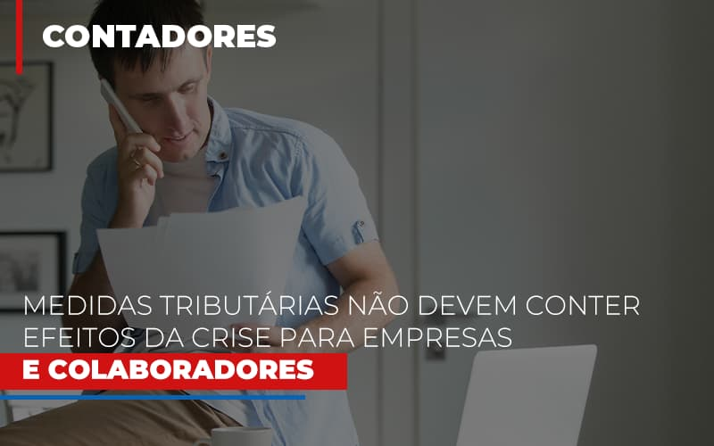 Medidas Tributarias Nao Devem Conter Efeitos Da Crise Para Empresas E Colaboradores Notícias E Artigos Contábeis Notícias E Artigos Contábeis - Ressul Contabilidade e Assessoria   Contabilidade em São Paulo