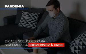 Pandemia Dicas E Solucoes Para Sua Empresa Sobreviver A Crise Notícias E Artigos Contábeis Notícias E Artigos Contábeis - Ressul Contabilidade e Assessoria | Contabilidade em São Paulo