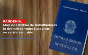 Pandemia Mais De 1 Milhao De Trabalhadores Ja Tiveram Contrato Suspenso Ou Salario Reduzido Notícias E Artigos Contábeis Notícias E Artigos Contábeis - Ressul Contabilidade e Assessoria | Contabilidade em São Paulo