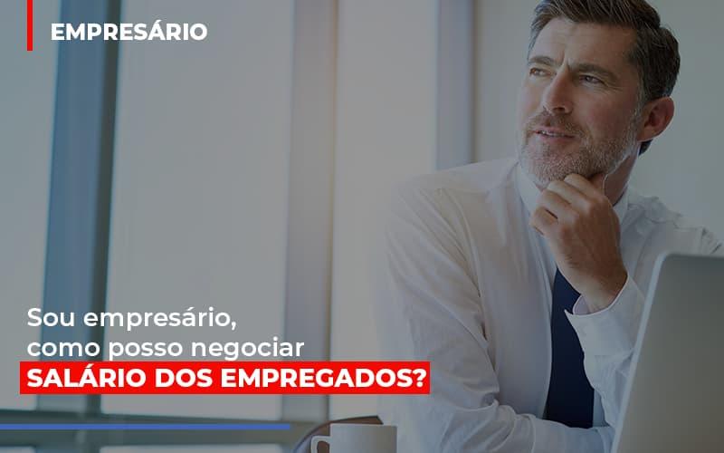 Sou Empresario Como Posso Negociar Salario Dos Empregados Notícias E Artigos Contábeis Notícias E Artigos Contábeis - Ressul Contabilidade e Assessoria | Contabilidade em São Paulo