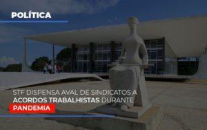 Stf Dispensa Aval De Sindicatos A Acordos Trabalhistas Durante Pandemia Notícias E Artigos Contábeis Notícias E Artigos Contábeis - Ressul Contabilidade e Assessoria | Contabilidade em São Paulo