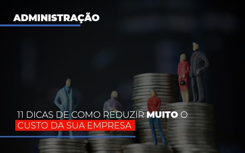 11 Dicas De Como Reduzir Muito O Custo Da Sua Empresa Notícias E Artigos Contábeis Notícias E Artigos Contábeis - Ressul Contabilidade e Assessoria | Contabilidade em São Paulo