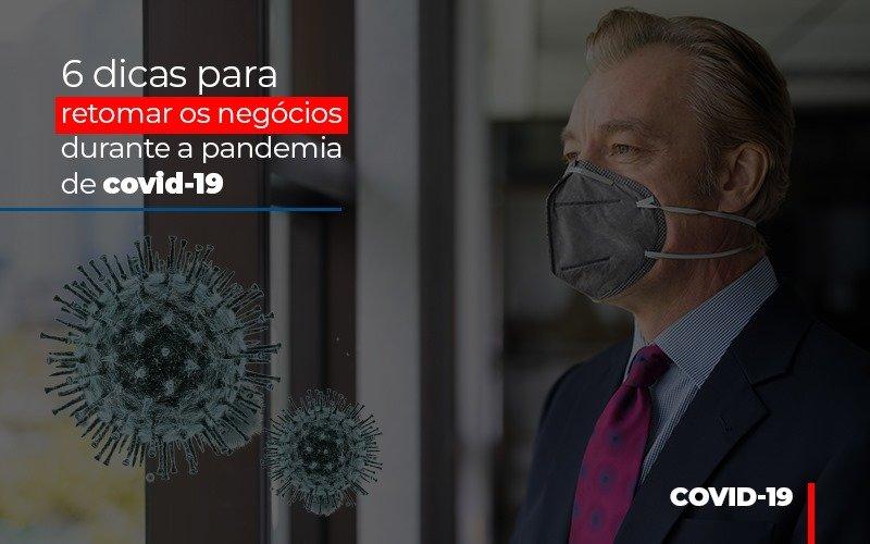 6 Dicas Para Retomar Os Negocios Durante A Pandemia De Covid 19 Notícias E Artigos Contábeis Notícias E Artigos Contábeis - Ressul Contabilidade e Assessoria | Contabilidade em São Paulo
