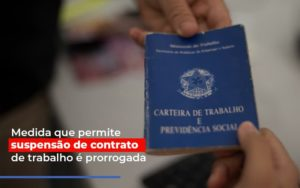 Medida Que Permite Suspensao De Contrato De Trabalho E Prorrogada Notícias E Artigos Contábeis Notícias E Artigos Contábeis - Ressul Contabilidade e Assessoria | Contabilidade em São Paulo