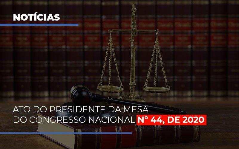 Ato Do Presidente Da Mesa Do Congresso Nacional N 44 De 2020 Notícias E Artigos Contábeis Notícias E Artigos Contábeis - Ressul Contabilidade e Assessoria | Contabilidade em São Paulo