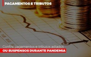 Confira Pagamentos E Tributos Adiados Ou Suspensos Notícias E Artigos Contábeis Notícias E Artigos Contábeis - Ressul Contabilidade e Assessoria | Contabilidade em São Paulo