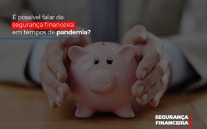 E Possivel Falar De Seguranca Financeira Em Tempos De Pandemia Notícias E Artigos Contábeis Notícias E Artigos Contábeis - Ressul Contabilidade e Assessoria | Contabilidade em São Paulo