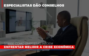 Especialistas Dao Conselhos Sobre Como Empresas Podem Enfrentar Melhor A Crise Economica Notícias E Artigos Contábeis Notícias E Artigos Contábeis - Ressul Contabilidade e Assessoria | Contabilidade em São Paulo