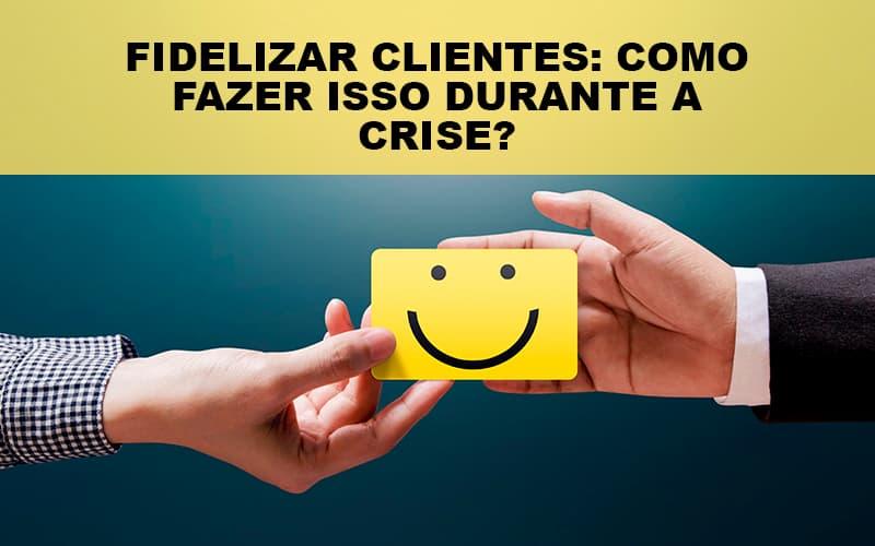 Fidelizar Clientes Como Fazer Isso Durante A Crise Notícias E Artigos Contábeis Notícias E Artigos Contábeis - Ressul Contabilidade e Assessoria | Contabilidade em São Paulo