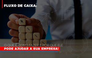 Fluxo De Caixa O Que E Como Fazer E Por Que Ele Pode Ajudar A Sua Empresa Notícias E Artigos Contábeis Notícias E Artigos Contábeis - Ressul Contabilidade e Assessoria | Contabilidade em São Paulo