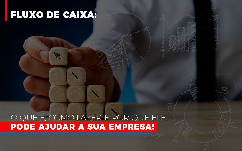 Fluxo De Caixa O Que E Como Fazer E Por Que Ele Pode Ajudar A Sua Empresa Notícias E Artigos Contábeis Notícias E Artigos Contábeis - Ressul Contabilidade e Assessoria   Contabilidade em São Paulo