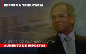 Guedes Diz Que Nao Havera Aumento De Impostos Notícias E Artigos Contábeis Notícias E Artigos Contábeis - Ressul Contabilidade e Assessoria | Contabilidade em São Paulo