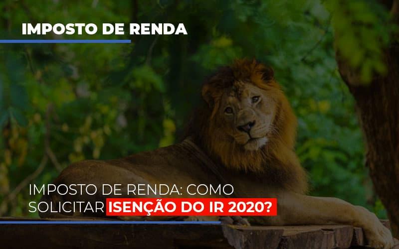 Imposto De Renda Como Solicitar Isencao Do Ir 2020 Notícias E Artigos Contábeis Notícias E Artigos Contábeis - Ressul Contabilidade e Assessoria | Contabilidade em São Paulo