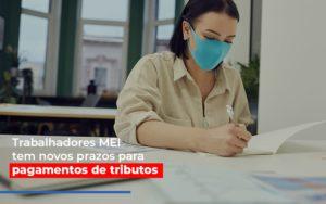 Mei Trabalhadores Mei Tem Novos Prazos Para Pagamentos De Tributos Notícias E Artigos Contábeis Notícias E Artigos Contábeis - Ressul Contabilidade e Assessoria | Contabilidade em São Paulo