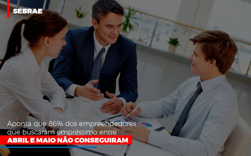 Sebrae Aponta Que 86 Dos Empreendedores Que Buscaram Emprestimo Entre Abril E Maio Nao Conseguiram Notícias E Artigos Contábeis Notícias E Artigos Contábeis - Ressul Contabilidade e Assessoria | Contabilidade em São Paulo