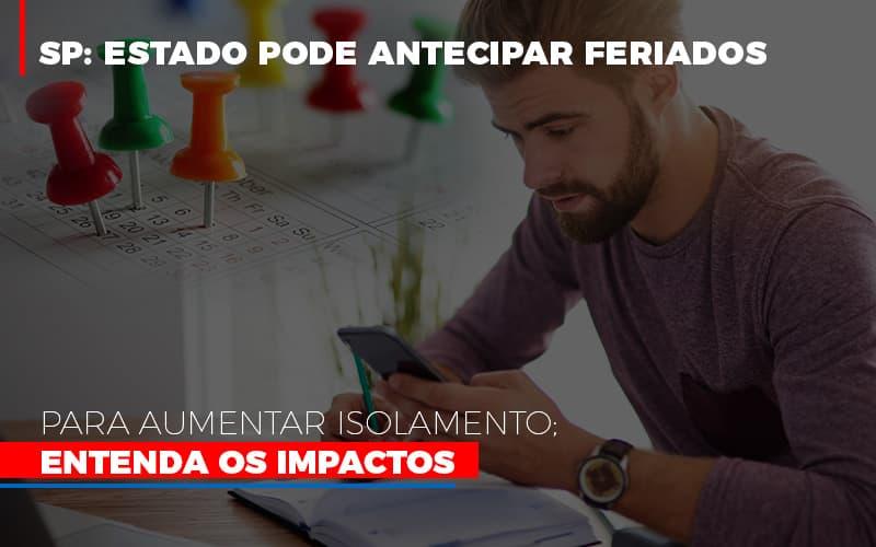 Sp Estado Pode Antecipar Feriados Para Aumentar Isolamento Entenda Os Impactos Notícias E Artigos Contábeis Notícias E Artigos Contábeis - Ressul Contabilidade e Assessoria | Contabilidade em São Paulo