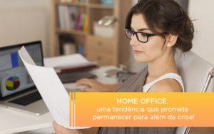 Home Office Uma Tendencia Que Promete Permanecer Para Alem Da Crise Notícias E Artigos Contábeis Notícias E Artigos Contábeis - Ressul Contabilidade e Assessoria | Contabilidade em São Paulo