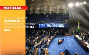 Senado Aprova Suspensao Da Cobranca De Credito Consignado Por 120 Dias Notícias E Artigos Contábeis Notícias E Artigos Contábeis - Ressul Contabilidade e Assessoria | Contabilidade em São Paulo