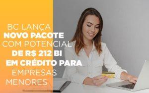 Bc Lanca Novo Pacote Com Potencial De R 212 Bi Em Credito Para Empresas Menores Notícias E Artigos Contábeis Notícias E Artigos Contábeis - Ressul Contabilidade e Assessoria | Contabilidade em São Paulo
