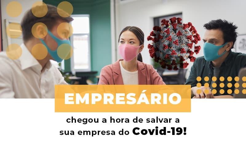 Empresario Chegou A Hora De Salvar A Sua Empresa Do Covid 19 Notícias E Artigos Contábeis Notícias E Artigos Contábeis - Ressul Contabilidade e Assessoria | Contabilidade em São Paulo