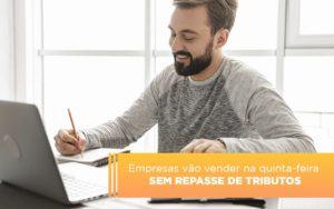 Empresas Vao Vender Na Quinta Feira Sem Repasse De Tributos Notícias E Artigos Contábeis Notícias E Artigos Contábeis - Ressul Contabilidade e Assessoria | Contabilidade em São Paulo