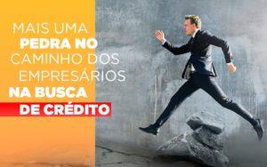 Mais Uma Pedra No Caminho Dos Empresarios Na Busca De Credito Notícias E Artigos Contábeis Notícias E Artigos Contábeis - Ressul Contabilidade e Assessoria | Contabilidade em São Paulo