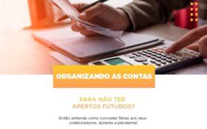 Organizando As Contas Para Nao Ter Apertos Futuros Entao Entenda Como Conceder Ferias Aos Seus Colaboradores Durante A Pandemia Notícias E Artigos Contábeis Notícias E Artigos Contábeis - Ressul Contabilidade e Assessoria | Contabilidade em São Paulo