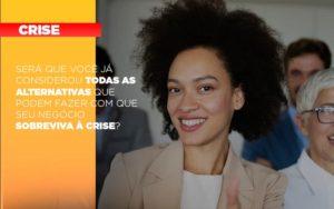 Sera Que Voce Ja Considerou Todas As Alternativas Que Podem Fazer Com Que Seu Negocio Sobreviva A Crise Notícias E Artigos Contábeis Notícias E Artigos Contábeis - Ressul Contabilidade e Assessoria | Contabilidade em São Paulo