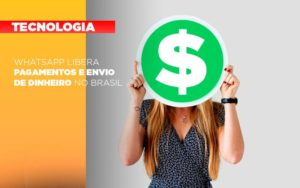 Whatsapp Libera Pagamentos Envio Dinheiro Brasil Notícias E Artigos Contábeis Notícias E Artigos Contábeis - Ressul Contabilidade e Assessoria | Contabilidade em São Paulo