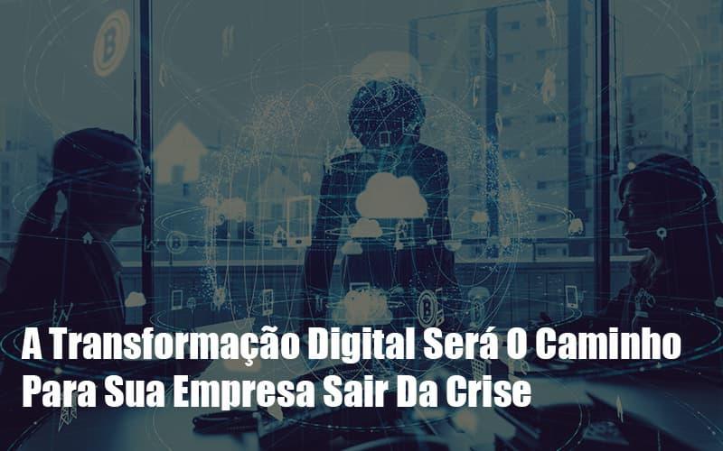 A Transformacao Digital Sera O Caminho Para Sua Empresa Sair Da Crise Notícias E Artigos Contábeis Notícias E Artigos Contábeis - Ressul Contabilidade e Assessoria | Contabilidade em São Paulo