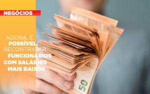 Agora E Possivel Recontratar Funcionarios Com Salarios Mais Baixos Notícias E Artigos Contábeis - Ressul Contabilidade e Assessoria | Contabilidade em São Paulo
