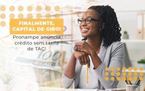 Finalmente Capital De Giro Pronampe Anuncia Credito Sem Tarifa De Tac Notícias E Artigos Contábeis Notícias E Artigos Contábeis - Ressul Contabilidade e Assessoria | Contabilidade em São Paulo