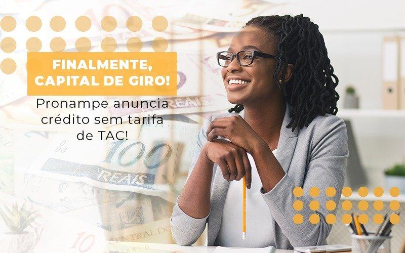 Finalmente Capital De Giro Pronampe Anuncia Credito Sem Tarifa De Tac Notícias E Artigos Contábeis Notícias E Artigos Contábeis - Ressul Contabilidade e Assessoria   Contabilidade em São Paulo