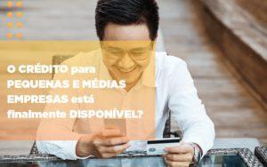 O Credito Para Pequenas E Medias Empresas Esta Finalmente Disponivel Notícias E Artigos Contábeis Notícias E Artigos Contábeis - Ressul Contabilidade e Assessoria | Contabilidade em São Paulo